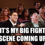 its-my-big-fight-scene-coming-up-friends