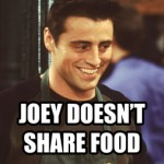 joey-doesnt-share-food-friends