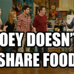 joey-doesnt-share-food-friends2