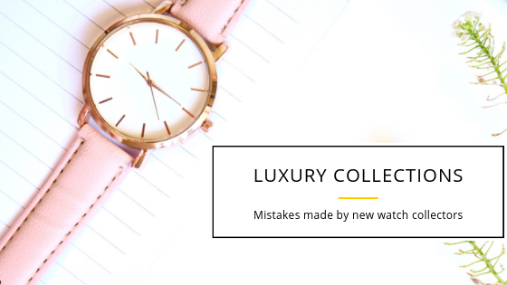 Mistakes made by new watch collectors