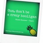gus-dont-be-crazy-hooligan
