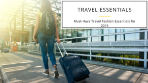 Must-Have Travel Fashion Essentials for 2019