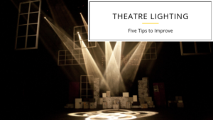 Five Tips to Improve Theatre Lighting